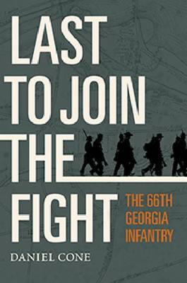 Last to Join the Fight: The 66th Georgia Infantry (BOK)