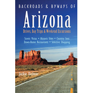 Backroads and Byways of Arizona: Drives, Day Trips and Weekend Excursions (BOK)