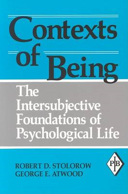Contexts of Being: The Intersubjective Foundations of Psychological Life (BOK)