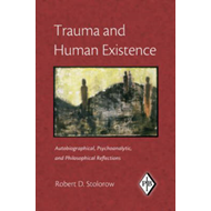 Trauma and Human Existence: Autobiographical, Psychoanalytic, and Philosophical Reflections (BOK)