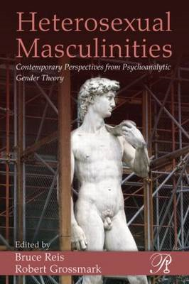 Heterosexual Masculinities: Contemporary Perspectives from Psychoanalytic Gender Theory (BOK)
