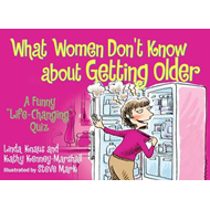 What Women Don't Know About Getting Older: A Funny Life-Changing Quiz (BOK)