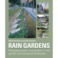 Rain Gardens: Sustainable Rainwater Management for the Garden and Designed Landscape (BOK)