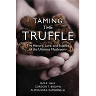 Taming the Truffle: The History, Lore, and Science of the Ultimate Mushroom (BOK)