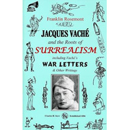 Jacques Vache and the Roots of Surrealism: Including Vache's War Letters & Other Writings (BOK)