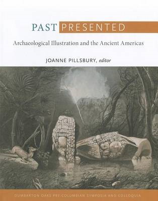 Past Presented: Archaeological Illustration and the Ancient Americas (BOK)