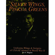 Silver Wings, Pinks and Greens: Uniforms, Wings and Insignia of USAAF Airmen in World War II (BOK)