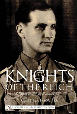 Knights of the Reich: Twenty-seven Most Highly Decorated Soldiers of the Wehrmacht in World War II (BOK)