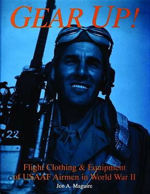Gear Up!: Flight Clothing and Equipment of USAAF Airmen in World War II (BOK)
