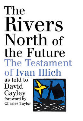 The Rivers North of the Future: The Testament of Ivan Illich (BOK)