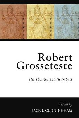 Robert Grosseteste: His Thought and Its Impact (BOK)
