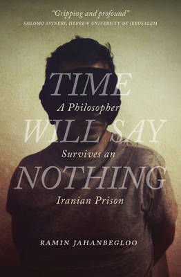Time Will Say Nothing: A Philosopher Survives an Iranian Prison (BOK)