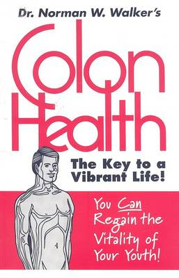 Colon Health: The Key to a Vibrant Life (BOK)
