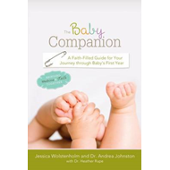 The Baby Companion: A Faith-Filled Guide for Your Journey Through Baby's First Year (BOK)