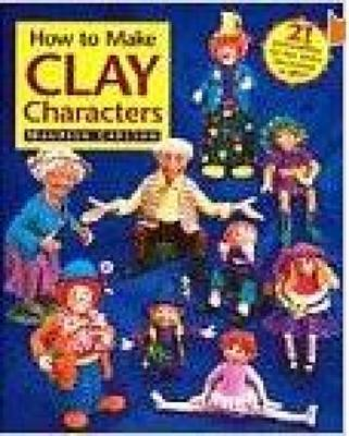 How to Make Clay Characters (BOK)