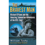The Bravest Man: Richard O'Kane and the Amazing Submarine Adventures of the USS Tang (BOK)