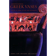 Understanding Greek Vases: A Guide to Terms, Styles, and Techniques (BOK)