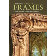 Looking at European Frames: A Guide to Terms, Styles, and Techniques (BOK)