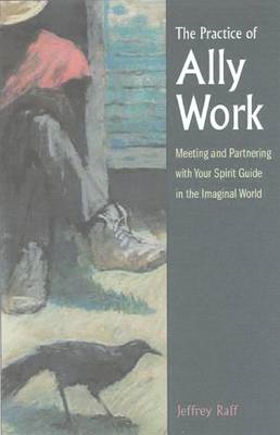 The Practice of Ally Work: Meeting and Parenting with Your Spirit Guide in the Imaginal World (BOK)