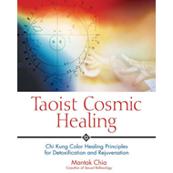 Taoist Cosmic Healing: Chi Kung Colour Healing Principles for Detoxification and Rejuvenation (BOK)