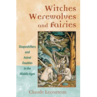 Witches, Werewolves, and Fairies: Shapeshifters and Astral Doubles in the Middle Ages (BOK)