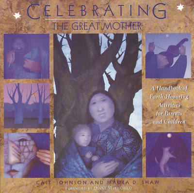 Celebrating the Great Mother: A Handbook of Earth-honoring Activities for Parents and Children (BOK)
