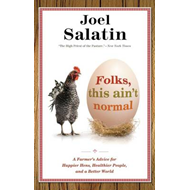 Folks, This Ain't Normal: A Farmer's Advice for Happier Hens, Healthier People, and a Better World (BOK)