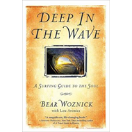 Deep in the Wave: A Surfing Guide to the Soul (BOK)