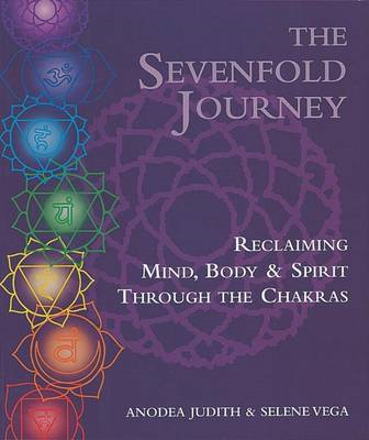 The Sevenfold Journey: Reclaiming Mind, Body and Spirit Through the Chakras (BOK)
