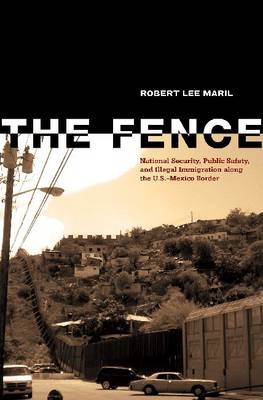 The Fence: National Security, Public Safety, and Illegal Immigration Along the U.S.-Mexico Border (BOK)