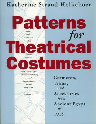 Patterns for Theatrical Costumes: Garments, Trims and Accessories from Ancient Egypt to 1915 (BOK)