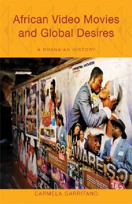 African Video Movies and Global Desires: A Ghanaian History (BOK)