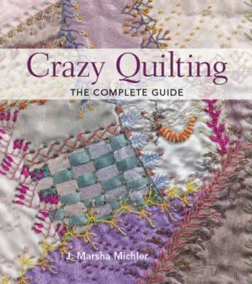 Crazy Quilting: The Complete Guide (BOK)