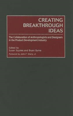 Creating Breakthrough Ideas: The Collaboration of Anthropologists and Designers in the Product Devel (BOK)