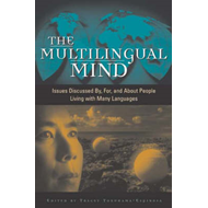 The Multilingual Mind: Issues Discussed by, for, and about People Living with Many Languages (BOK)
