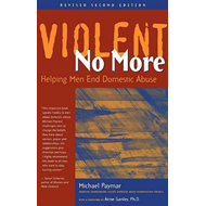 Violent No More: Helping Men End Domestic Abuse (BOK)