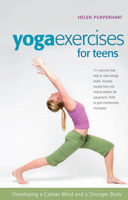 Yoga Exercises for Teens: Developing a Calmer Mind and a Stronger Body (BOK)