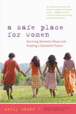 A Safe Place for Women: Surviving Domestic Abuse and Creating a Successful Future (BOK)