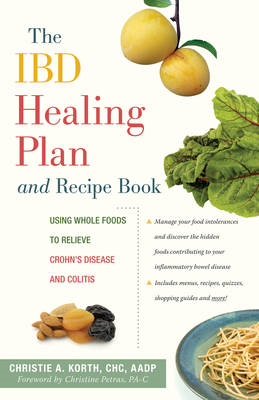 IBD Healing Plan and Recipe Book: Using Whole Foods to Relieve Crohn's Disease and Colitis (BOK)