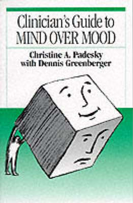 Clinician's Guide to Mind Over Mood (BOK)