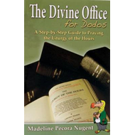 The Divine Office for Dodos: A Step-By-Step Guide to Praying the Liturgy of the Hours (BOK)