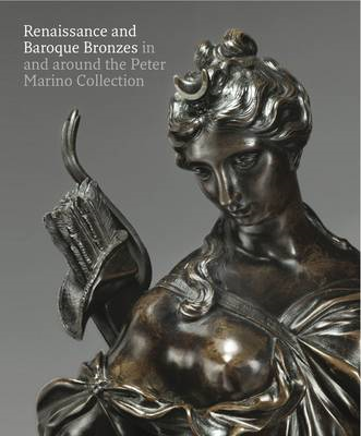 Renaissance and Baroque Bronzes: in and Around the Peter Marino Collection (BOK)
