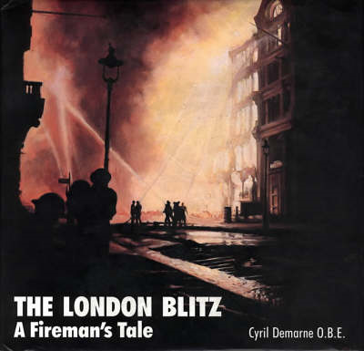 The London Blitz: A Fireman's Tale (BOK)
