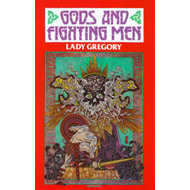 Gods and Fighting Men: The Story of the Tuatha De Danaan and of the Fianna of Ireland (BOK)