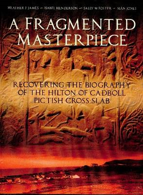 A Fragmented Masterpiece: Recovering the Biography of the Hilton of Cadboll Pictish Cross-slab (BOK)