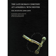 The Late Roman Cemetery at Lankhills, Winchester: Excavations 2000-2005 (BOK)