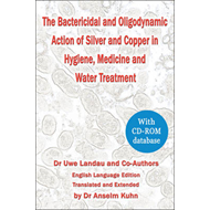 The Bactericidal and Oligodynamic Action of Silver and Copper in Hygiene, Medicine and Water Treatme (BOK)