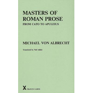 Masters of Roman Prose from Cato to Apuleius: Interpretative Studies (BOK)