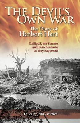 The Devil's Own War: The Diary of Herbert Hart: Gallipoli, the Somme and Passchendaele as They Happe (BOK)
