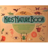 The Kids' Nature Book: 365 Indoor/Outdoor Activites and Experiences (BOK)